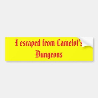 I escaped from Camelot s Dungeons Bumper Stickers