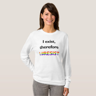 I exist, therefore I #RESIST women T-Shirt