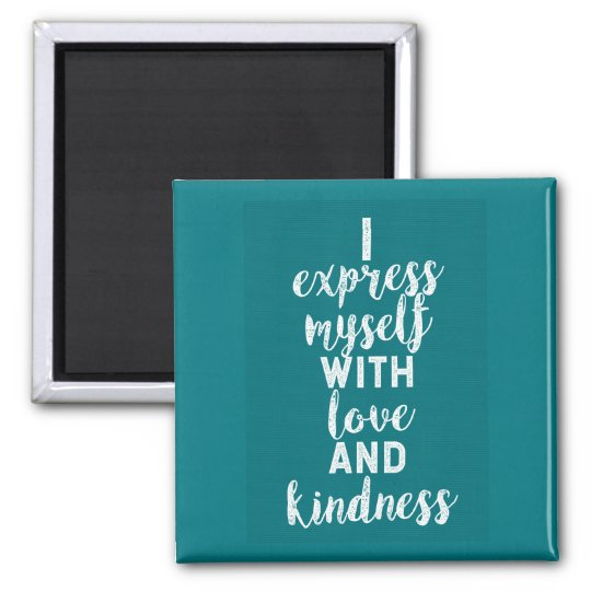 I express myself with LOVE and KINDNESS Magnet