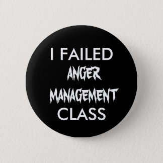 I FAILED  ANGER MANAGEMENT CLASS 2 INCH ROUND BUTTON