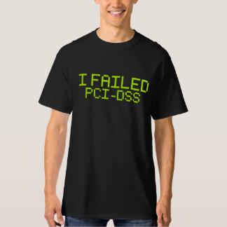 I failed PCI-DSS T-Shirt