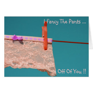 I Fancy The Pants.. Off of You ! Card
