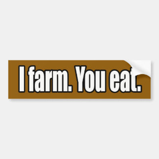 I Farm You Eat Bumper Sticker