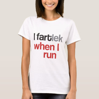 I FARTlek when I Run © - Funny FARTlek T-Shirt