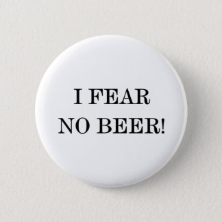 I FEAR NO BEER! 2 INCH ROUND BUTTON
