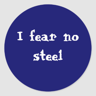 I fear no steel classic round sticker