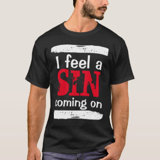 """""""I Feel a Sin Coming On"""" t-shirt"""