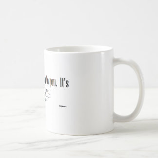 I feel an attraction to you. It's... Coffee Mug