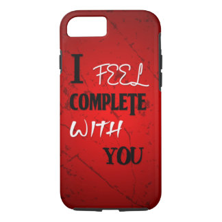 I feel Complete with you iPhone 7 Case