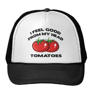 I Feel Good From My Head Tomatoes Hat