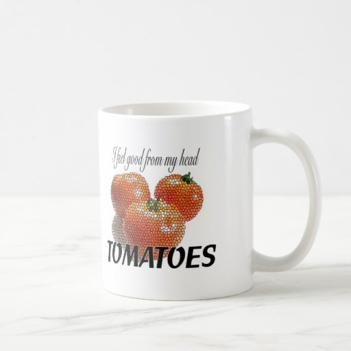 I feel good from my head TOMATOES (to-ma-toes) Coffee Mug