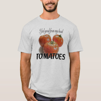I feel good from my head TOMATOES (to-ma-toes) T-Shirt