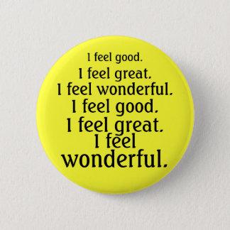 I feel good. I feel great. I feel wonderful. 2 Inch Round Button