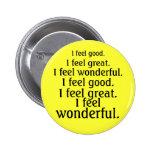 I feel good. I feel great. I feel wonderful. Pins