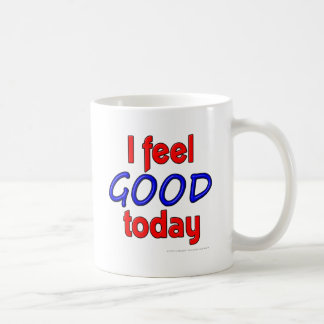 I feel GOOD today Classic White Coffee Mug