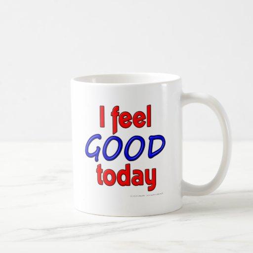 I feel GOOD today Coffee Mugs