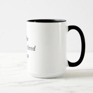 I feel like I'm already tired tomorrow Mug