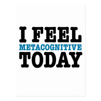 I Feel Metacognitive Today Postcard