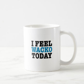 I Feel Wacko Today Coffee Mug