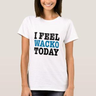 I Feel Wacko Today T-Shirt