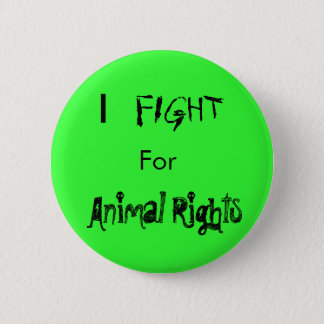 I , FIGHT, For, Animal Rights 2 Inch Round Button