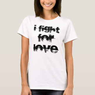 I Fight For Love T-Shirt