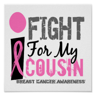 I Fight For My Cousin Breast Cancer Poster