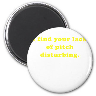 I find your lack of pitch disturbing magnet