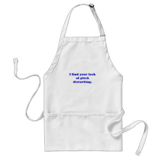 I Find your Lack of Pitch Disturbing Standard Apron