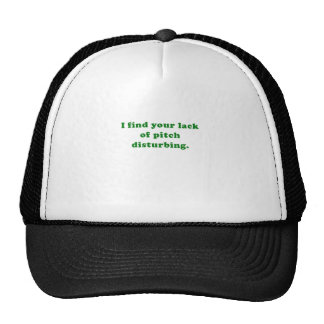 I find your lack of pitch disturbing trucker hat
