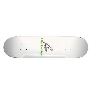 I Fish Reel Good Skate Deck