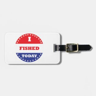 I Fished Today Luggage Tag