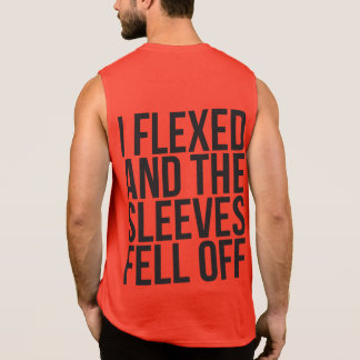 I Flexed And The Sleeves Fell Off Sleeveless T-shirts