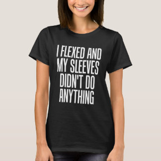 I Flexed My Sleeves Didn't Do Anything Fitness T-Shirt