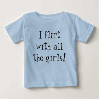 I Flirt With All The Girls Baby Boy Tee Shirt Gift