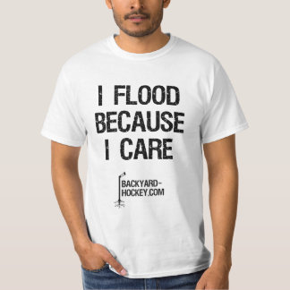 """I flood because I care"" T-Shirt"