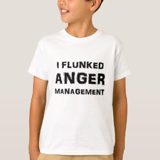I Flunked Anger Management T-Shirt