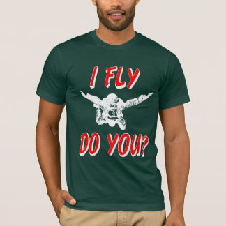 I Fly, Do You? (wht) T-Shirt