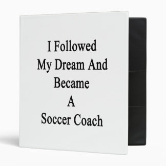 I Followed My Dream And Became A Soccer Coach Binder