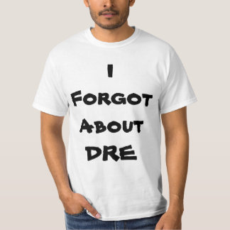 I Forgot About DRE T-Shirt