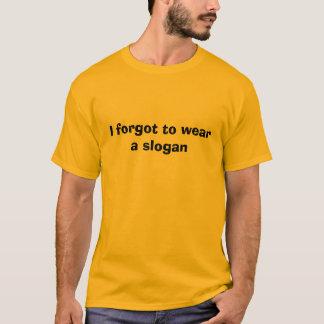 I forgot to wear a slogan T-Shirt