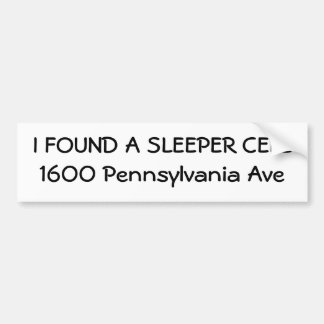 I FOUND A SLEEPER CELL1600 Pennsylvania Ave Bumper Sticker