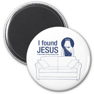 I found jesus he was behind the couch the whole ti 2 inch round magnet