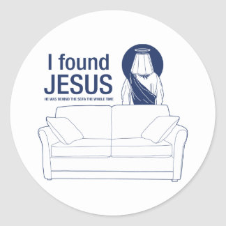 I found jesus he was behind the couch the whole ti round sticker