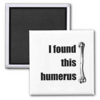I found this humerus square magnet