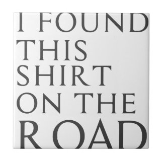I Found This Shirt On Road Ceramic Tiles