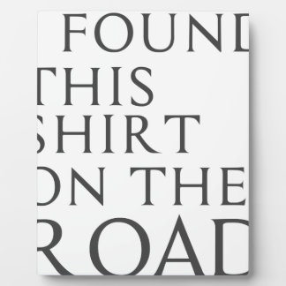 I Found This Shirt On Road Plaque