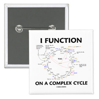 I Function On A Complex Cycle (Krebs Cycle Humor) 2 Inch Square Button