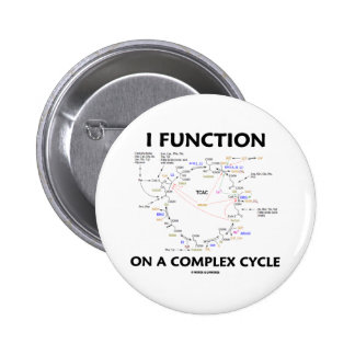 I Function On A Complex Cycle (Krebs Cycle Humor) Pin