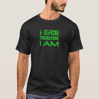 I Game Therefore I AM T-Shirt